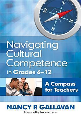 Navigating Cultural Competence in Grades 6 12: A Compass for Teachers  by  Nancy P. Gallavan