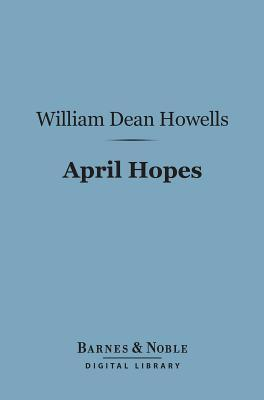 April Hopes (Barnes & Noble Digital Library)  by  William Dean Howells