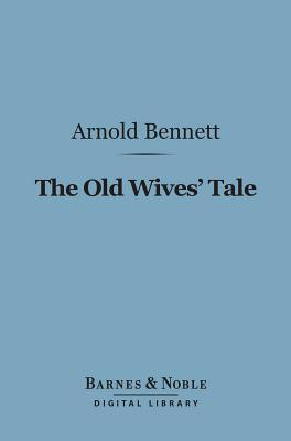 The Old Wives Tale (Barnes & Noble Digital Library)  by  Arnold Bennett