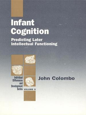 Infant Cognition: Predicting Later Intellectual Functioning  by  John Colombo