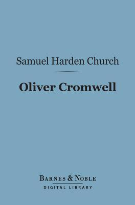 Oliver Cromwell (Barnes & Noble Digital Library): A History  by  Samuel Harden Church