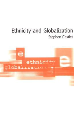 Ethnicity and Globalization Stephen Castles