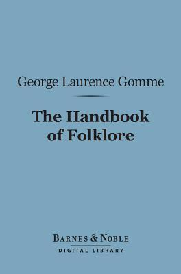 The Handbook of Folklore (Barnes & Noble Digital Library) George Laurence Gomme