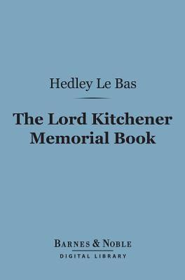 The Lord Kitchener Memorial Book (Barnes & Noble Digital Library)  by  Hedley Le Bas