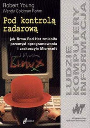 Pod kontrolą radarową - jak firma Red Hat zmieniła przemysł oprogramowania i zaskoczyła Microsoft  by  Robert Bob Young