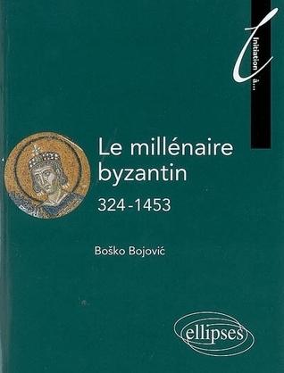 Le Millénaire Byzantin : 324 1453  by  Boško I. Bojović
