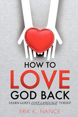 How to Love God Back  by  Erik Rico Nance