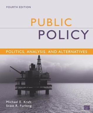 Public Policy: Politics, Analysis, and Alternatives  by  Michael E. Kraft