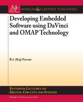Developing Embedded Software Using DaVinci and Omap Technology  by  B.I. Pawate