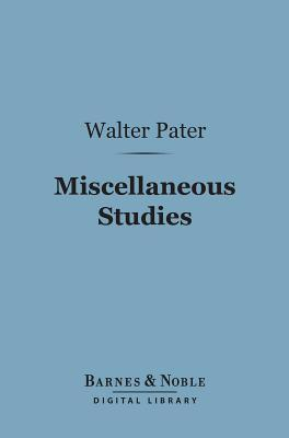 Miscellaneous Studies (Barnes & Noble Digital Library)  by  Walter Pater