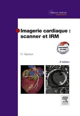 Imagerie Cardiaque: Scanner Et Irm  by  Olivier Vignaux
