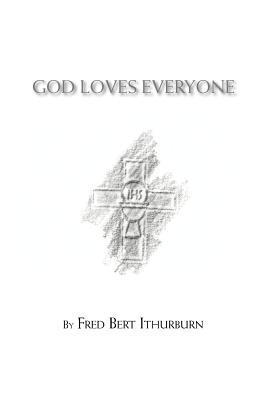 God Loves Everyone  by  Fred Bert Ithurburn
