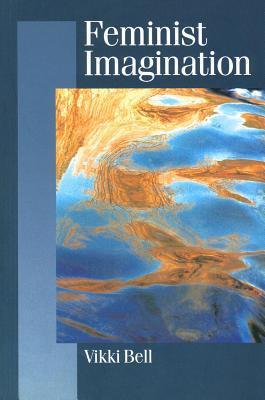 Feminist Imagination: Genealogies in Feminist Theory  by  Vikki Bell