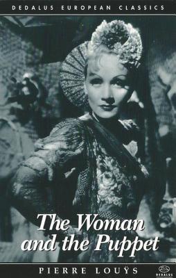 The Woman and the Puppet: La Femme Et Le Pantin  by  Pierre Louÿs