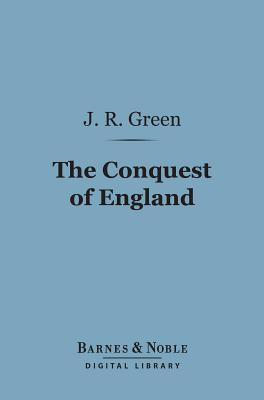 The Conquest of England (Barnes & Noble Digital Library) John Richard Green