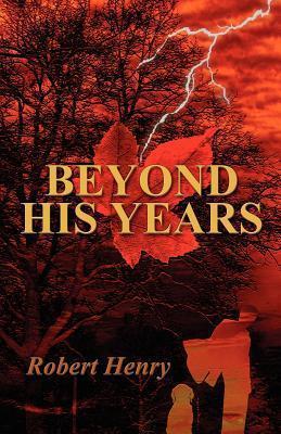 Beyond His Years Robert Henry