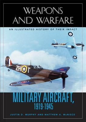 Military Aircraft, 1919-1945: An Illustrated History of Their Impact: An Illustrated History of Their Impact Justin D Murphy