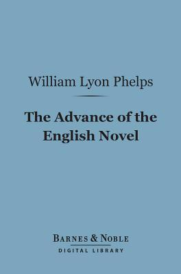 The Advance of the English Novel (Barnes & Noble Digital Library)  by  William Lyon Phelps