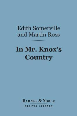 In Mr. Knoxs Country (Barnes & Noble Digital Library) Edith Somerville