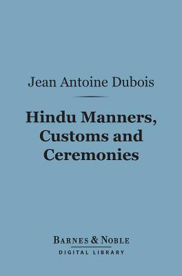 Hindu Manners, Customs and Ceremonies (Barnes & Noble Digital Library)  by  Abbe J.A. Dubois