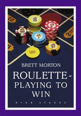 Roulette Playing to Win Brett Morton