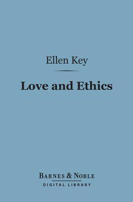 Love and Ethics (Barnes & Noble Digital Library) Ellen Key