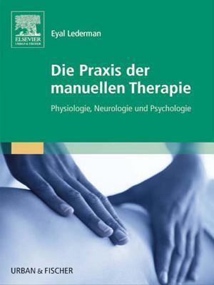 Die Praxis der Manuellen Therapie: Physiologie, Neurologie Und Psychologie  by  Eyal Lederman
