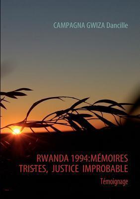 RWANDA 1994: MEMOIRES TRISTES,  JUSTICE  IMPROBABLE Dancille Campagna Gwiza