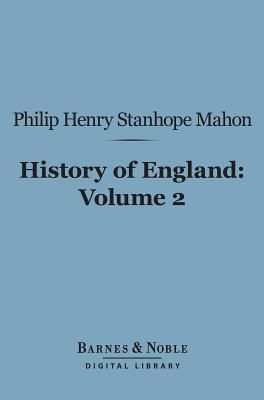 History of England (Barnes & Noble Digital Library): From the Peace of Utrecht to the Peace of Versailles (1713-1783), Volume 2  by  Philip Henry Stanhope Mahon