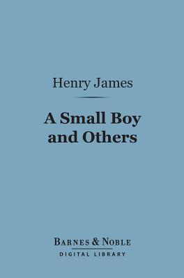 A Small Boy and Others (Barnes & Noble Digital Library)  by  Henry James