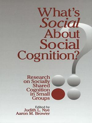 Whats Social about Social Cognition?: Research on Socially Shared Cognition in Small Groups  by  Judith L. Nye
