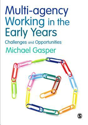 Multi-Agency Working in the Early Years: Challenges and Opportunities  by  Michael Gasper