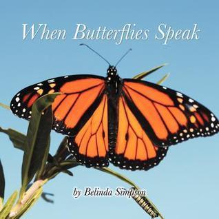 When Butterflies Speak  by  Belinda Simpson