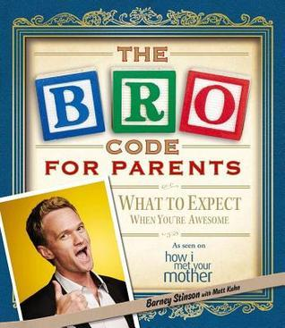 The Bro Code for Parents. Barney Stinson with Matt Kuhn by Barney Stinson