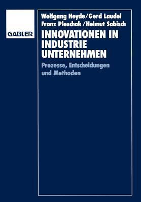 Innovationen in Industrieunternehmen: Prozesse, Entscheidungen Und Methoden  by  Gerd Laudel