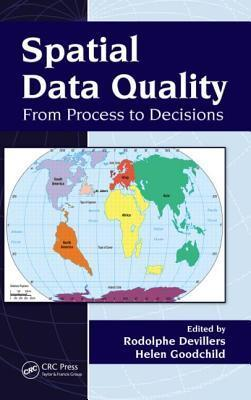 Spatial Data Quality: From Process To Decisions Rodolphe Devillers