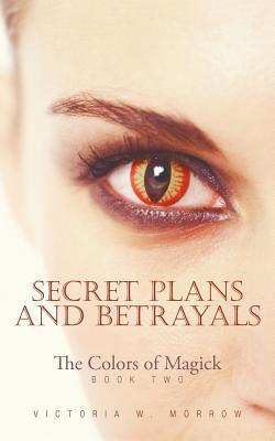 Secret Plans and Betrayals: The Colors of Magick  by  Victoria W. Morrow