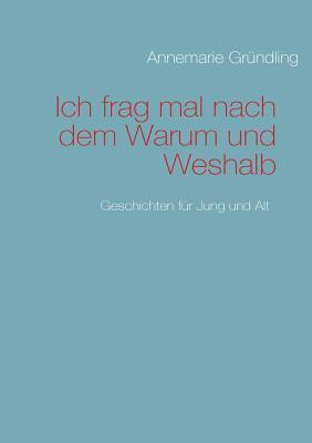 Ich frag mal nach dem Warum und Weshalb: Geschichten für Jung und Alt Annemarie Gr Ndling