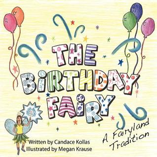 The Birthday Fairy: A Fairyland Tradition  by  Candace Kollas