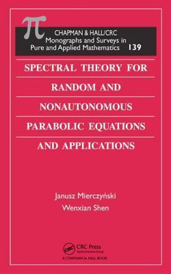 Spectral Theory for Random and Nonautonomous Parabolic Equations and Applications. Monographs and Surveys in Pure and Applied Mathematics, Volume 139.  by  Janusz Mierczynski