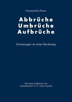 Abbrüche-Umbrüche-Aufbrüche: Erinnerung an einen Berufsweg  by  Hans-Joachim Rauer