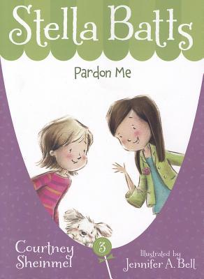 Stella Batts: Pardon Me  by  Courtney Sheinmel