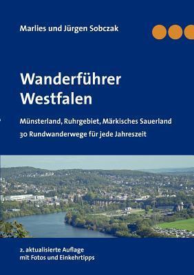 Wanderführer Westfalen: Münsterland, Ruhrgebiet, Märkisches Sauerland, 30 Rundwanderwege für jede Jahreszeit  by  Jürgen Sobczak