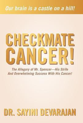 Checkmate Cancer!: The Allegory of Mr. Spencer-His Strife and Overwhelming Success with His Cancer!  by  Sayini Devarajan