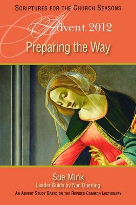 Preparing the Way: An Advent Study Based on the Revised Common Lectionary  by  Susan Mink