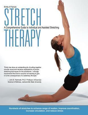 Stretch Therapy: A Comprehensive Guide to Individual and Assisted Stretching  by  Emily Francis