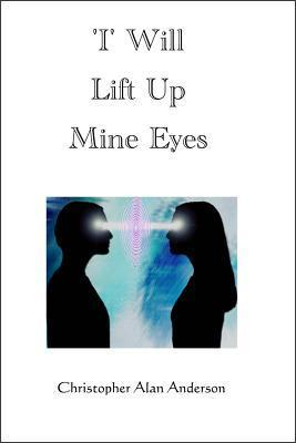 I Will Lift Up Mine Eyes  by  Christopher Alan Anderson
