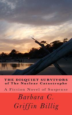 The Disquiet Survivors of the Nuclear Catastrophe  by  Barbara C. Griffin Billig