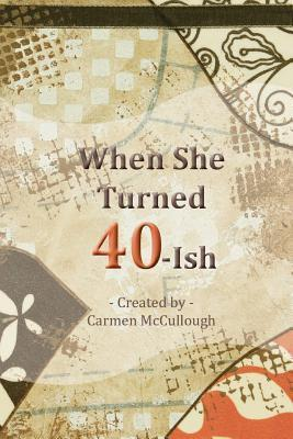 When She Turned 40-Ish Carmen McCullough
