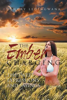 The Ember Charging: The Sweet Expressions and Sayings  by  Hendry Ledingwana